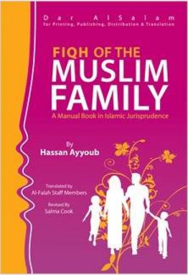 Fiqh of The Muslim Family (A Manual Book in Islamic Jurisprudence)