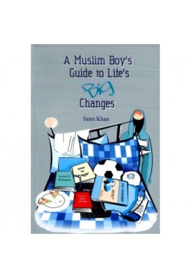 A Muslim Boys Guide to Life's Big Changes