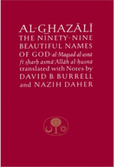 Al-Ghazali on the Ninety-nine Beautiful Names of God Al-Maqsad al-Asna fi Sharh Asma' Allah al-Husna