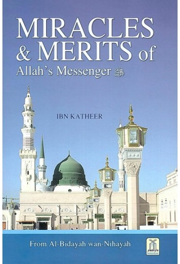 Miracles and Merits of Allah Messenger  (From Albidayah Wannihayah)