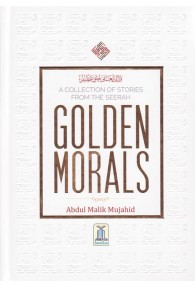 Golden Morals (A Collection of Stories from the Seerah of Prophet PBUH)