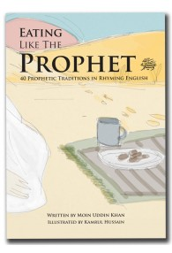 "Eating Like The Prophet (saw) The first book in the ""Just like the Prophet"" series."